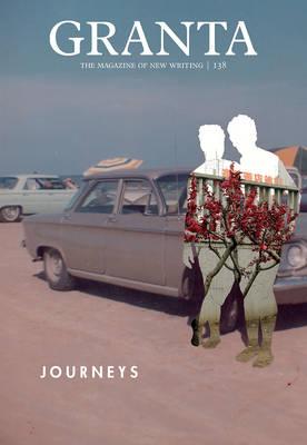 Granta 138: Journeys (Paperback)