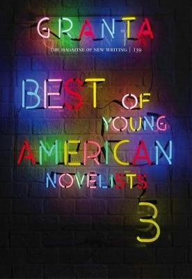 Granta 139: Best of Young American Novelists 3 (Paperback)