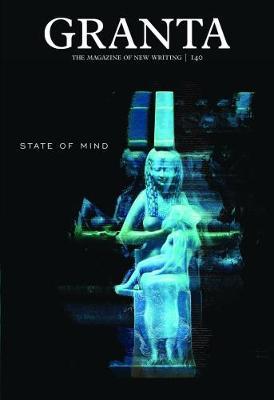 Granta 140: State of Mind - Granta: The Magazine of New Writing (Paperback)