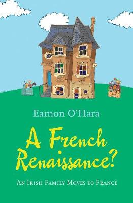 A French Renaissance?: An Irish Family Moves to France (Paperback)