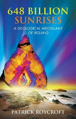 648 Billion Sunrises: A Geological Miscellany of Ireland (Paperback)