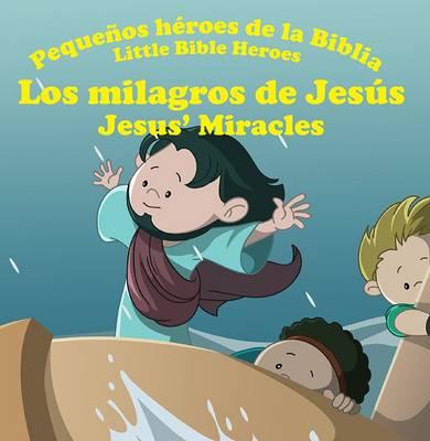 Los Milagros de Jesus - Jesus' Miracles - Little Bible Heroes 12 (Paperback)