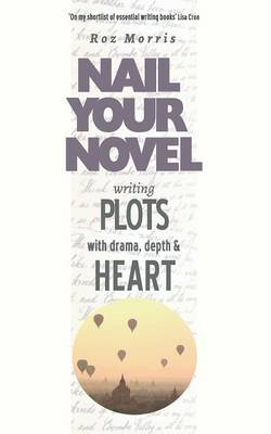 Writing Plots with Drama, Depth & Heart - Nail Your Novel 3 (Paperback)