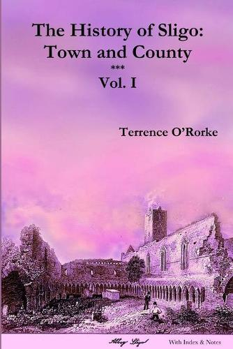 The History of Sligo: Town and County: Vol. I - Local History Series (Paperback)
