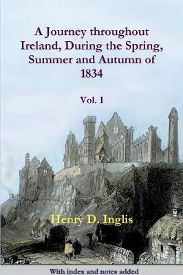 A Journey Throughout Ireland, During the Spring, Summer and Autumn of 1834: One (Paperback)