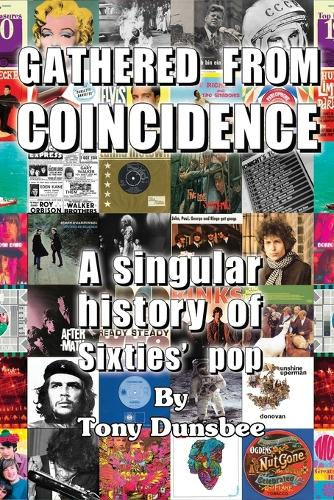 GATHERED FROM COINCIDENCE - A singular history of Sixties' pop (Paperback)
