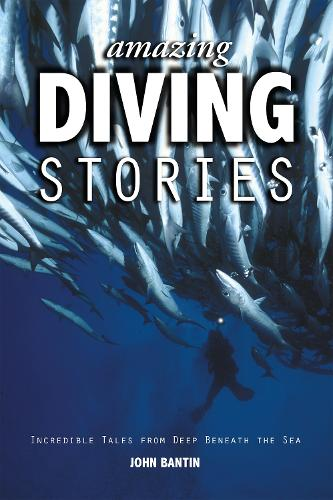 Amazing Diving Stories: Incredible Tales from Deep Beneath the Sea - Amazing Stories (Paperback)