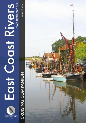 East Coast Rivers Cruising Companion - A Yachtsman's Pilot and Cruising Guide to the Waters from Lowestoft to Ramsgate (Hardback)