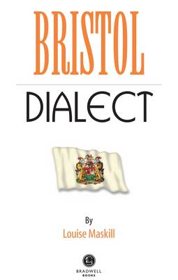 Bristol Dialect: A Selection of Words and Anecdotes from Around Bristol (Paperback)