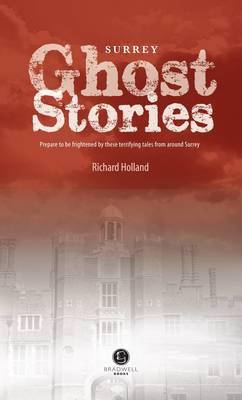 Surrey Ghost Stories: Shiver Your Way Around Surrey (Paperback)