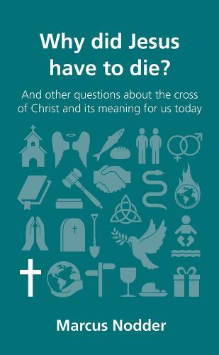 Why did Jesus have to die?: and other questions about the cross of Christ and its meaning for us today - Questions Christians Ask (Paperback)