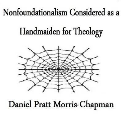 Nonfoundationalism: Considered as a Handmaiden for Theology (Paperback)