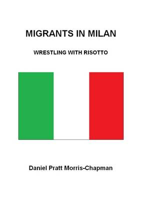 Migrants in Milan: Wrestling with Risotto (Paperback)