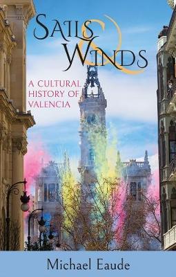 Sails & Winds: A Cultural History of Valencia (Paperback)