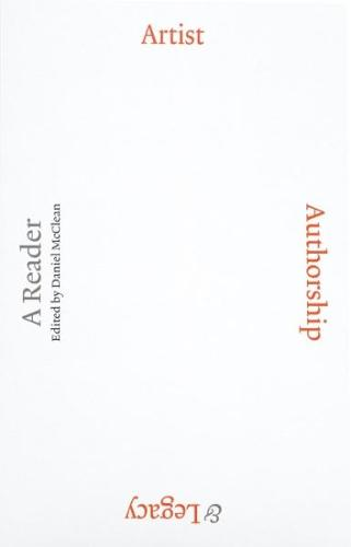 Artist, Authorship & Legacy: A Reader (Paperback)