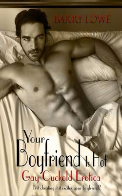 Your Boyfriend is Hot: Gay Cuckold Erotica (Paperback)