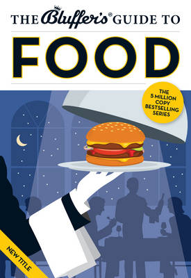 The Bluffer's Guide to Food - Bluffer's Guides (Paperback)