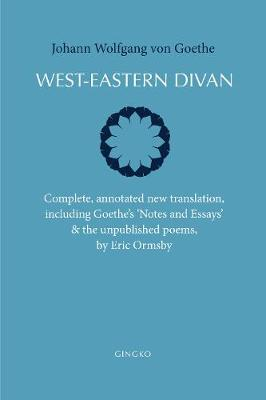 West-Eastern Divan: Complete, annotated new translation, including Goethe's `Notes and Essays' & the unpublished poems (Hardback)