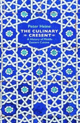The Culinary Crescent - A History of Middle Eastern Cuisine (Hardback)