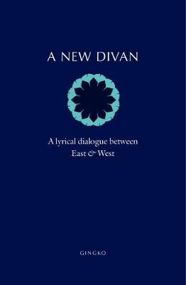 A New Divan - A Lyrical Dialogue between East and West (Hardback)