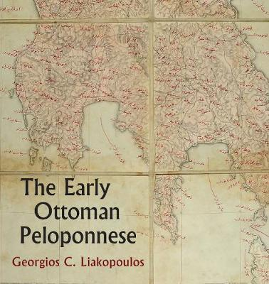 The Early Ottoman Peloponnese - A Study in the Light of an Annotated Editio Princeps of the TT10-1/4662 Ottoman Taxation Cadastre (Hardback)