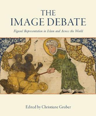 The Image Debate: Figural representation in Islam and across the world - Art History and Architecture (Hardback)