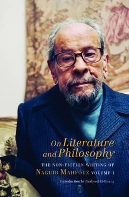 On Literature and Philosophy: Volume 1 - The Non-Fiction Writing of Naguib Mahfouz (Hardback)