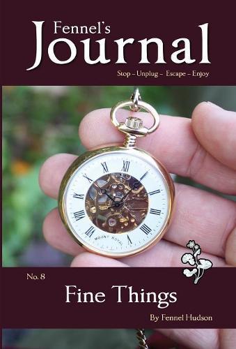 Fine Things: Fennel's Journal No. 8 - Fennel's Journal 8 (Hardback)
