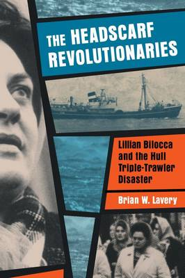 The Headscarf Revolutionaries: Lillian Bilocca and the Hull Triple-Trawler Disaster (Paperback)