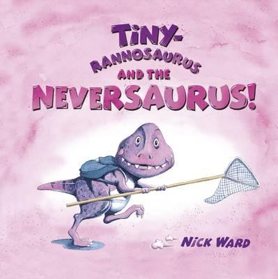 Tinyrannosaurus and the Neversaurus (Hardback)