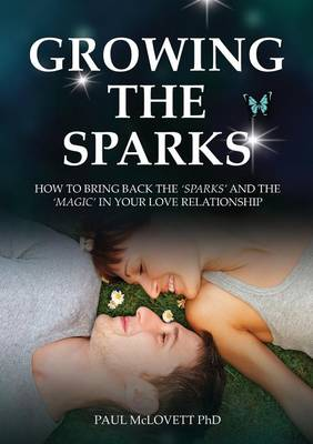 Growing The Sparks, How To Bring Back The Sparks And The Magic In Your Relationship (Paperback)