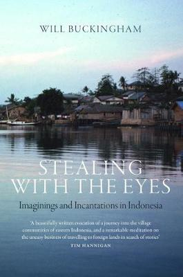 Stealing with the Eyes: Imaginings and Incantations in Indonesia (Paperback)