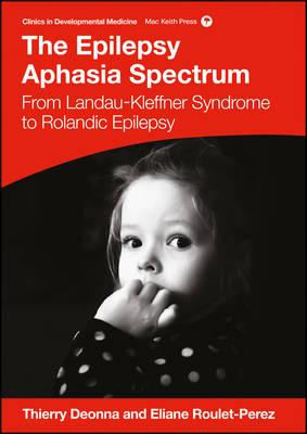 The Epilepsy Aphasia Spectrum: From Landau-Kleffner Syndrome to Rolandic Epilepsy (Hardback)