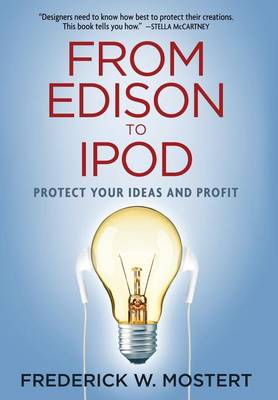 From Edison to iPod: Protect Your Ideas and Profit (Hardback)