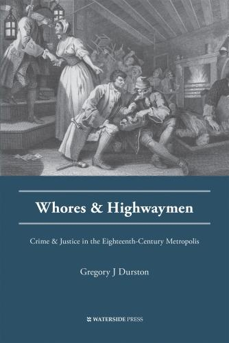 Whores and Highwaymen: Crime and Justice in the Eighteenth-Century Metropolis (Paperback)