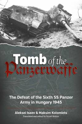 Tomb of the Panzerwaffe: The Defeat of the Sixth SS Panzer Army in Hungary 1945 (Hardback)