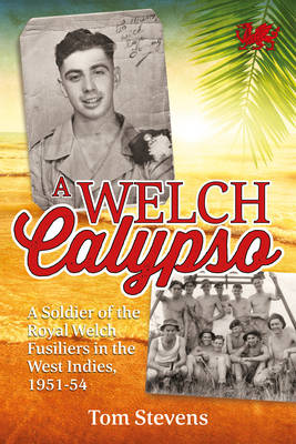 A Welch Calypso: A Soldier of the Royal Welch Fusiliers in the West Indies, 1951-54 (Paperback)