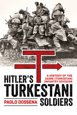 Hitler'S Turkestani Soldiers: A History of the 162nd (Turkistan) Infantry Division (Hardback)