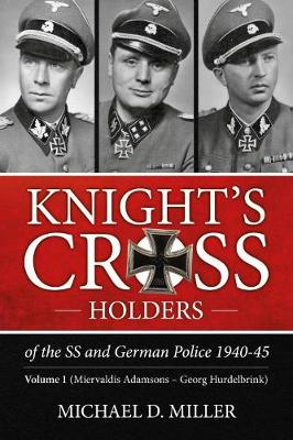 Knight'S Cross Holders of the Ss and German Police 1940-45: Volume 1: Miervaldis Adamsons - Georg Hurdelbrink (Paperback)