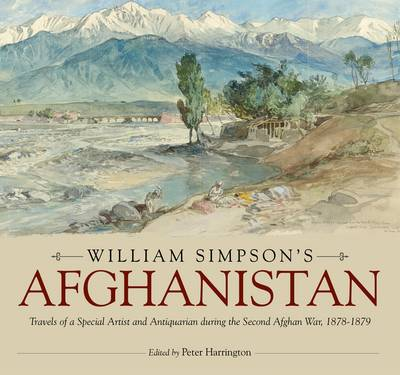 William Simpson's Afghanistan: Travels of a Special Artist and Antiquarian During the Second Afghan War, 1878-1879 (Hardback)