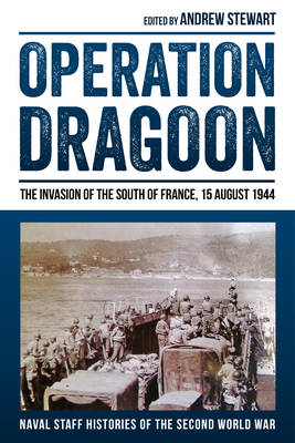 Operation Dragoon: The Invasion of the South of France, 15 August 1944 - Naval Staff Histories of the Second World War (Hardback)