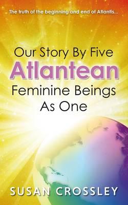 Our Story by Five Atlantean Feminine Beings as One (Paperback)