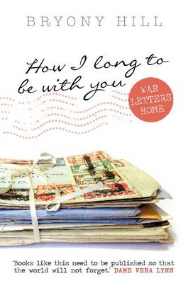How I Long to be with You: War Letters Home (Hardback)