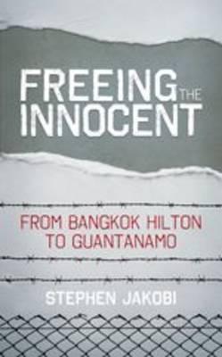 Freeing the Innocent: From Bangkok Hilton to Guantanamo (Hardback)