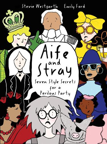 Aife and Stray: Seven Style Secrets for a Perilous party! - The Adventures of Aife &Stray (Hardback)