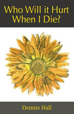 Who Will it Hurt When I Die? (Paperback)