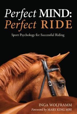 Perfect Mind, Perfect Ride: Sport Psychology for Successful Riding (Paperback)
