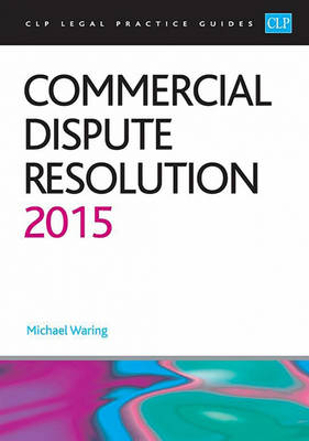 Commercial Dispute Resolution 2015 - CLP Legal Practice Guides (Paperback)