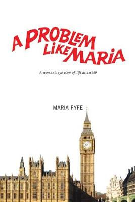 A Problem Like Maria: A Woman's Eye View of Life as an MP (Paperback)