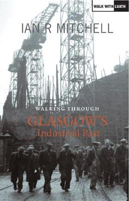 Walking Through Glasgow's Industrial Past (Paperback)